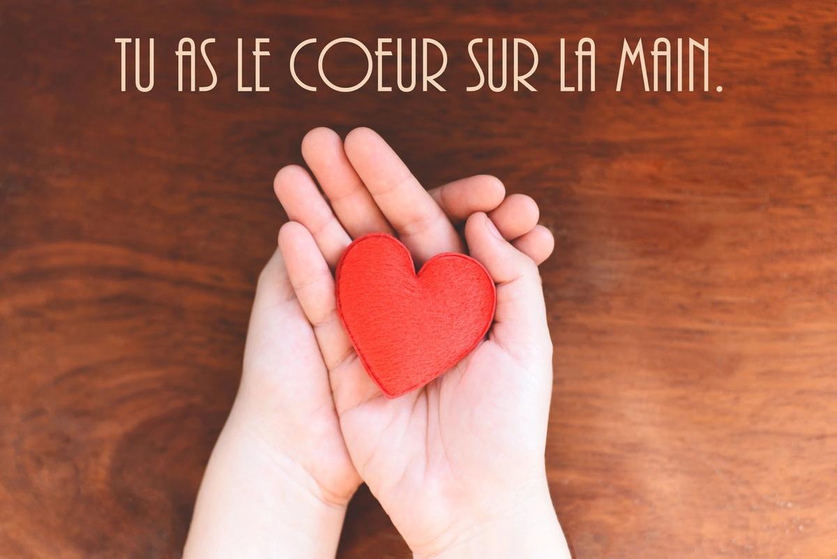 Tu as le coeur sur la main